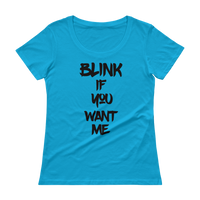 Blink If You Want Me -  Ladies' Scoopneck T-Shirt