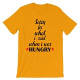 Sorry For What I Said When I Was Hungry - Men's / Unisex short sleeve t-shirt