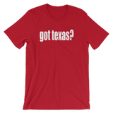 Got Texas? Men's / Unisex short sleeve t-shirt