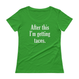After This I'm Getting Tacos - Ladies' Scoopneck T-Shirt