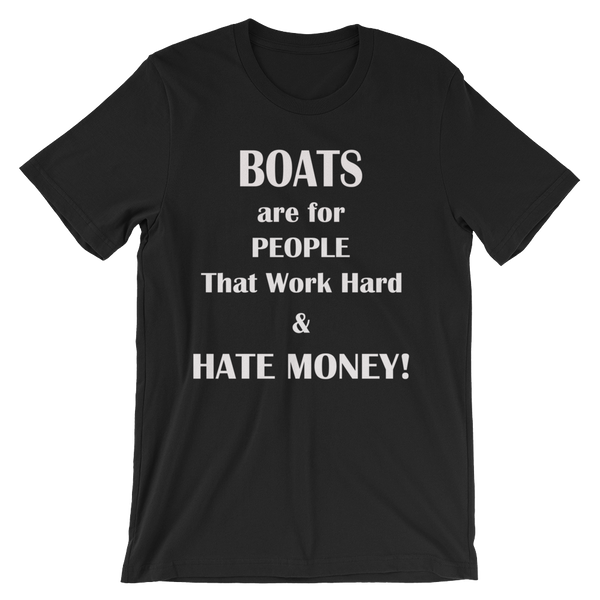 Boats are for People That Work Hard & Hate Money! - Unisex short sleeve t-shirt