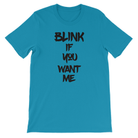 Blink If You Want Me - Funny Men's / Unisex short sleeve t-shirt