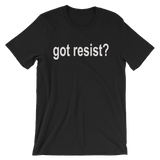 Got Resist? Resistance T Shirt - Men's / Unisex short sleeve t-shirt