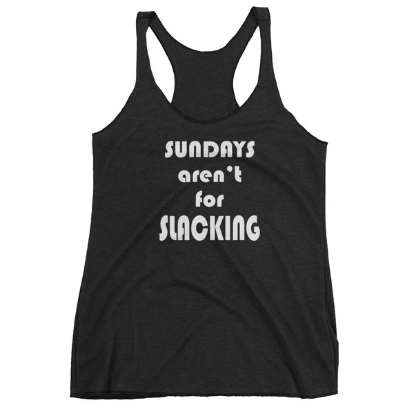 Sundays Aren't For Slacking Women's Racerback Tank Top