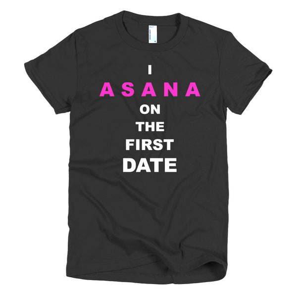 I ASANA on the First Date Women's short sleeve t-shirt