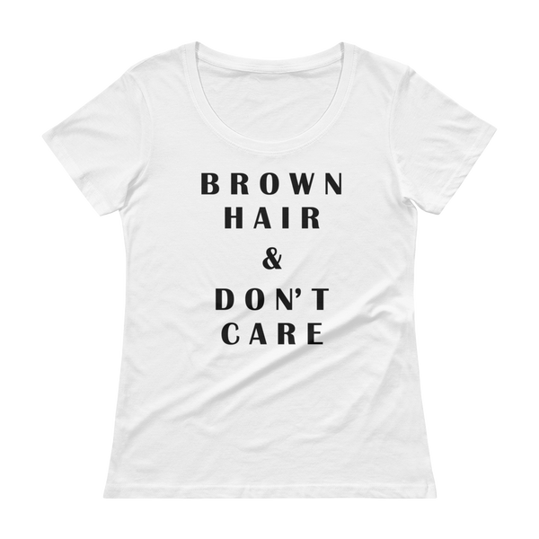 Brown Hair & Don't Care - Ladies' Scoopneck T-Shirt