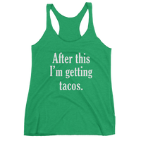 After This I'm Getting TACOS - Women's tank top