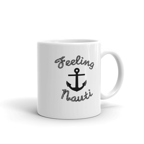 Feeling Nauti Coffee Mug- Nautical Sailing Coffee Cup