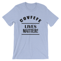 Covfefe Lives Matter! Trump Quote Men's / Unisex short sleeve t-shirt