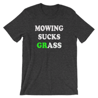 Mowing Sucks Grass - Men's / Unisex short sleeve t-shirt