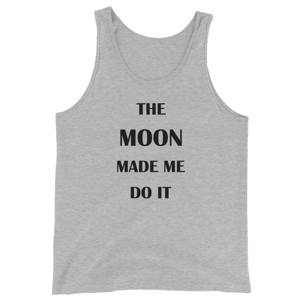 The MOON Made Me Do It - Men's / Unisex  Tank Top