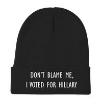 Don't Blame Me, I Voted For Hillary - Funny Knit Beanie