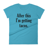 After This I'm Getting Tacos T Shirt - Women's short sleeve t-shirt