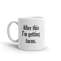 After This I'm Getting TACOS Coffee Mug