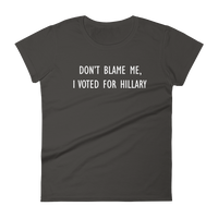 Don't Blame Me, I Voted For Hillary - Women's short sleeve t-shirt