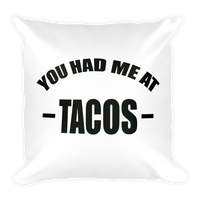 You Had Me at TACOS - Funny Taco Square Pillow