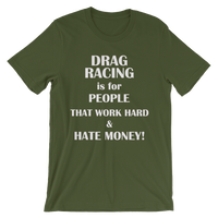 DRAG RACING is for People That Work Hard & Hate Money! Men's short sleeve t-shirt