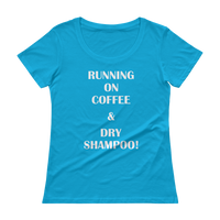 Running On Coffee & Dry Shampoo! - Ladies' Scoopneck T-Shirt