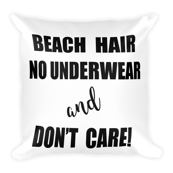 BEACH HAIR No Underwear and Don't Care - Square Pillow