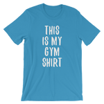 This Is My Gym Shirt - Men's / Unisex short sleeve t-shirt