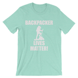 Backpacker Lives Matter! T Shirt- Men's Unisex short sleeve t-shirt