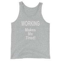 WORKING Makes Me Tired - Men's / Unisex  Tank Top