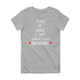 Sorry For What I Said When I Was Hungry - Short Sleeve Women's T-shirt