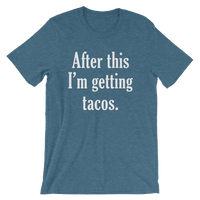 After This I'm Getting Tacos. Men's Unisex Taco short sleeve t-shirt