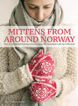 Mittens from Around Norway: Over 40 Traditional Knitting Patterns Inspired by Norwegian Folk Art Collections