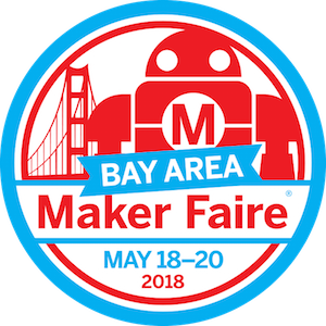 May 18-20, 2018 - Maker Faire Bay Area