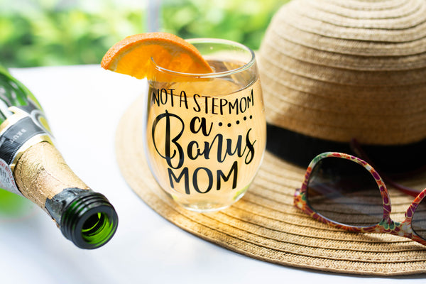 Not a Step Mom A Bonus Mom Stemless Wine Glass