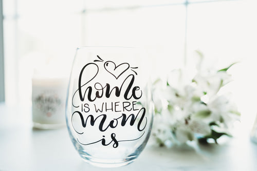 Home is where Mom is Wine Glass