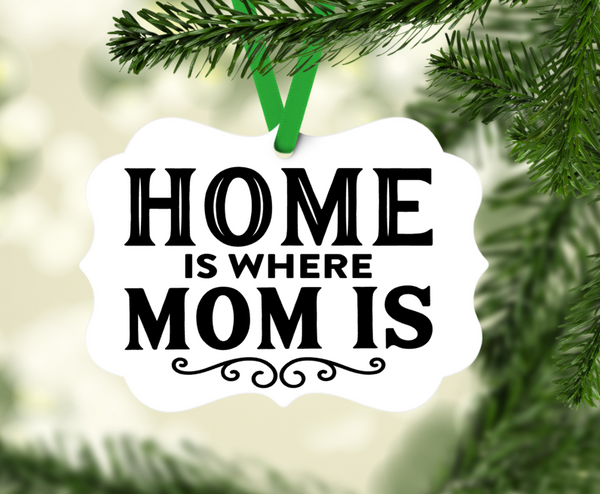 Home is where Mom is  Ornament