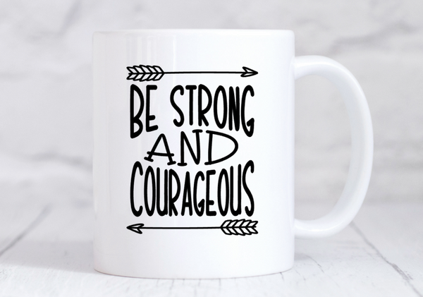 Be Strong and Courageous Mug
