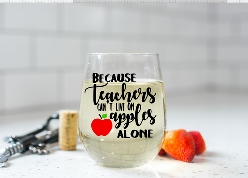 Because Teachers can't live on Apples alone Wine Glass Teacher Back to School Gift