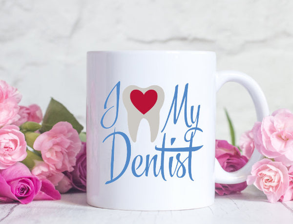 I love my Dentist Mug - Gift for A dentist