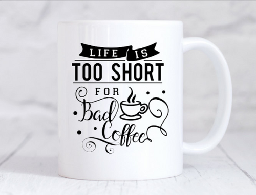 Funny Coffee Mug - Life is too short for Bad Coffee