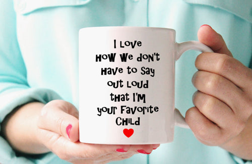 I love how we don't have to say I am your Favorite Child Mug