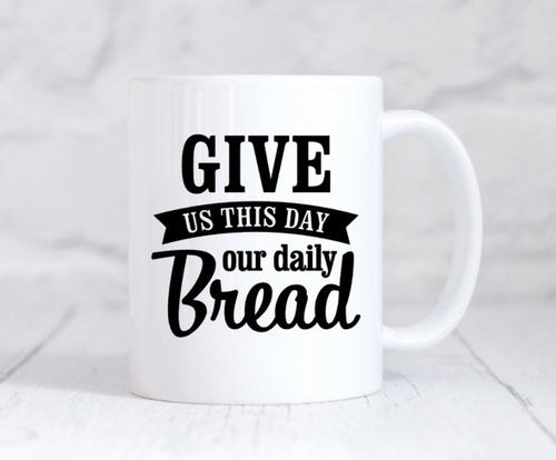 Give us this Day our Daily Bread Religious Mug