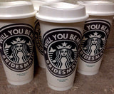 Bridesmaids Proposal Starbucks Travel Coffee Cup