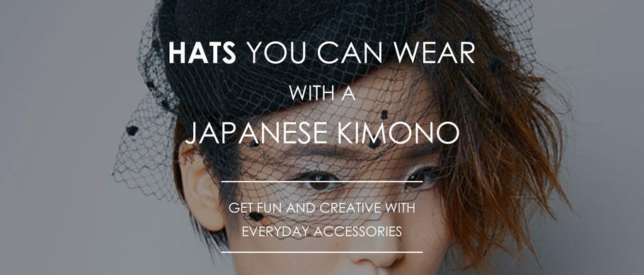 Hats You Can Wear with a Japanese Kimono