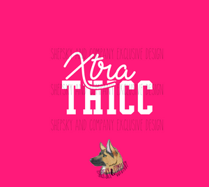 Design Only: Xtra Thicc