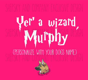 Design Only: Yer a Wizard, ____ (Your dogs name)