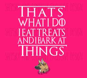 Design Only: Eat Treats and Bark at things (GOT)