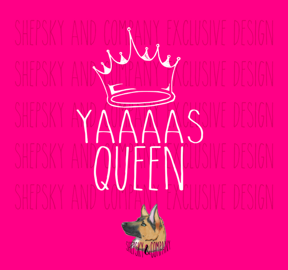 Design Only: Yassss Queen