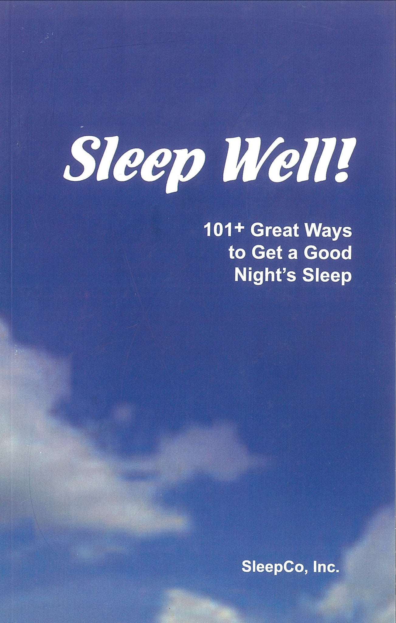 SLEEP WELL!  101+ Great Ways to get a Good Nights Sleep