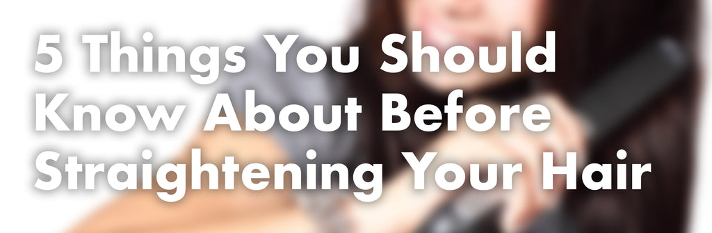 5 Things You Should Know About Before Straightening Your Hair!