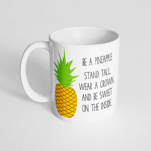 """Be a pineapple stand tall, wear a crown, and be sweet on the inside"" Mug"