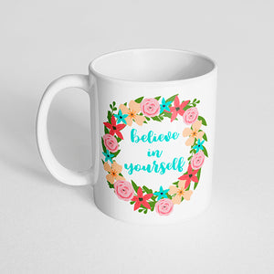 """Believe in yourself"" Pink, Orange and Blue Floral Mug"