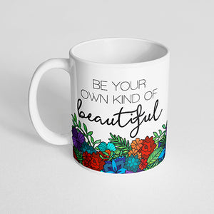 """Be your own kind of beautiful"" Mug"